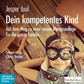 Dein kompetentes Kind von Juul,  Jesper, Krüger,  Knut, Vester,  Claus