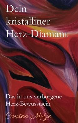 Dein kristalliner Herz-Diamant von Metje,  Carsten