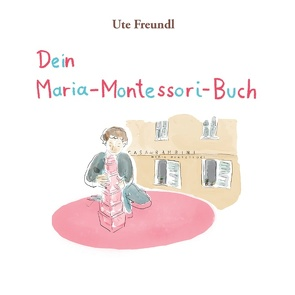 Dein Maria-Montessori-Buch von Freundl,  Ute