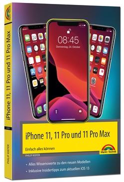 iPhone 11, 11 Pro und 11 Pro Max – Einfach alles können – Die Anleitung zu allen neuen iPhones. Aktuell zu iOS 13 – Für Einsteiger und Fortgeschrittene von Kiefer,  Philip