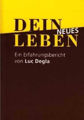 Dein neues Leben von Degla,  Luc, Sebastian,  Astrid