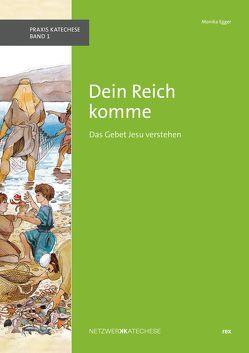 Dein Reich komme von Egger,  Christine, Egger,  Moni, Netzwerk Katechese Schweiz
