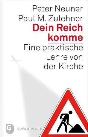 Dein Reich komme von Neuner,  Peter, Zulehner,  Paul M.