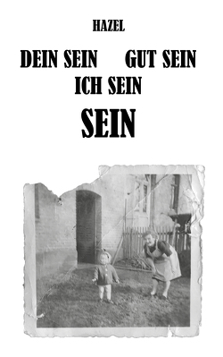 DEIN SEIN GUT SEIN ICH SEIN SEIN von Hazel