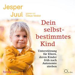 Dein selbstbestimmtes Kind von Juul,  Jesper, Vester,  Claus