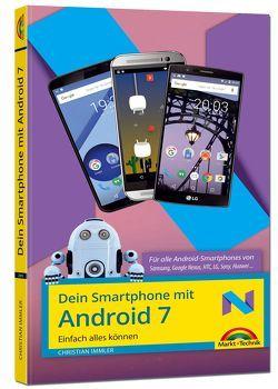 Dein Smartphone mit Android 7 – für alle Android Versionen geeignet und Handyhersteller Samsung, LG, Huawei, HTC, Sony, usw. – Speziell für Einsteiger und Fortgeschrittene von Immler,  Christian