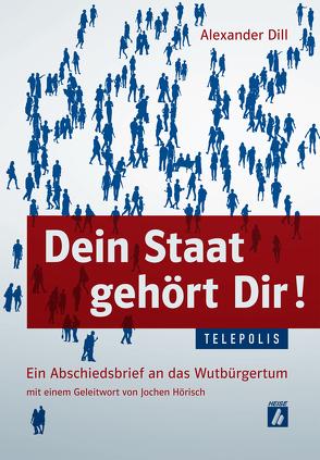 Dein Staat gehört Dir! (TELEPOLIS) von Dill,  Alexander