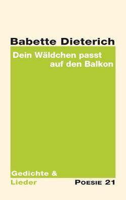 Dein Wäldchen passt auf den Balkon von Dieterich,  Babette, Leitner,  Anton
