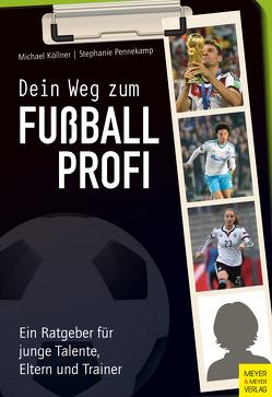 Dein Weg zum Fußballprofi von Köllner,  Michael, Pennekamp,  Steffi