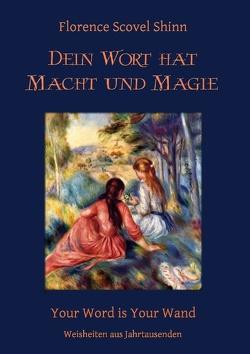 Dein Wort hat Macht und Magie von Kienitz,  Günter W., Shinn,  Florence Scovel