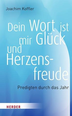 Dein Wort ist mir Glück und Herzensfreude von Koffler,  Joachim