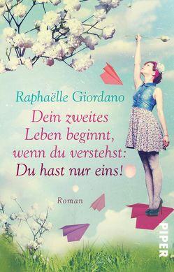Dein zweites Leben beginnt, wenn du verstehst: Du hast nur eins! von Giordano,  Raphaëlle, Rüdiger,  Anja