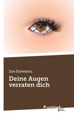 Deine Augen verraten dich von Schwarcz,  Zoe
