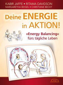Deine Energie in Aktion! 'Energy Balancing' fürs tägliche Leben von Becht,  Christiane, Bessel,  Margaretha, Davidson,  Ritama, Jaffe,  Kabir