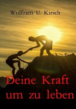 Deine Kraft, um zu leben von Kirsch,  Wolfram U.
