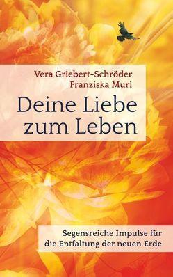 Deine Liebe zum Leben von Griebert-Schröder,  Vera, Muri,  Franziska
