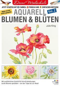 Deine Malschule – Aquarell Volume 2 – Blumen & Blüten von bpa media GmbH, King,  Julie