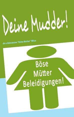 Deine Mudder! von Jens,  Krüger