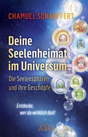 DEINE SEELENHEIMAT IM UNIVERSUM. Die Seelensphären und ihre Geschöpfe von Schauffert,  Chamuel