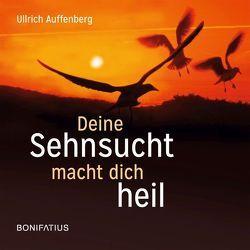 Deine Sehnsucht macht dich heil von Auffenberg,  Ullrich