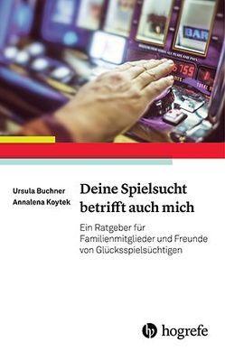 Deine Spielsucht betrifft auch mich von Buchner,  Ursula G., Koytek,  Annalena