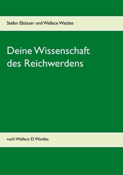 Deine Wissenschaft des Reichwerdens von Elsässer,  Stefan, Wattles,  Wallace