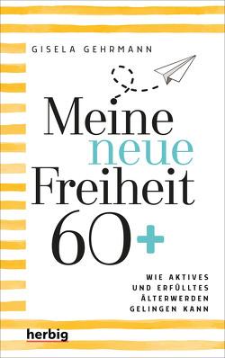 Meine neue Freiheit 60+ von Gehrmann,  Gisela