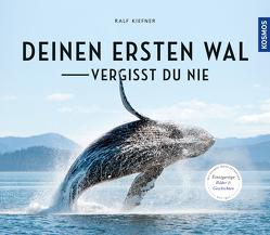Deinen ersten Wal vergisst Du nie… von Kiefner,  Ralf