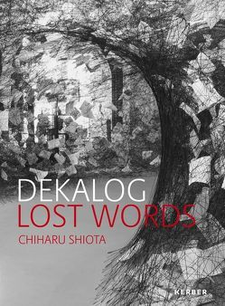 DEKALOG. LOST WORDS. Chiharu Shiota von Huber,  Wolfgang, Krella,  Frizzi, Neubert,  Christhard-Georg