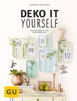 Deko it yourself. Das Wohnbuch für Selbermacher von Beck-Berge,  Alexandra