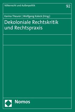 Dekoloniale Rechtskritik und Rechtspraxis von Kaleck,  Wolfgang, Theurer,  Karina