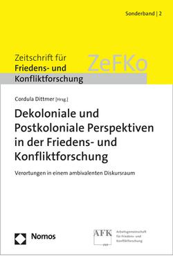 Dekoloniale und Postkoloniale Perspektiven in der Friedens- und Konfliktforschung von Dittmer,  Cordula