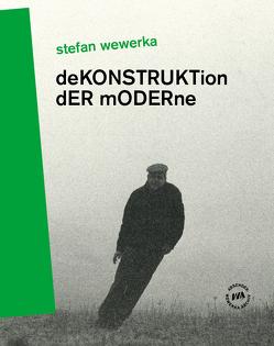 Dekonstruktion der Moderne von Eisold,  Norbert, Oelschläger,  Petra, Pohlmann,  Norbert, Schmidt-Uhl,  Katharina, Wackwitz,  Stephan, Welzbacher,  Christian