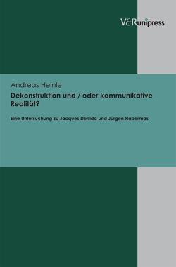 Dekonstruktion und / oder kommunikative Realität? von Heinle,  Andreas
