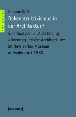 Dekonstruktivismus in der Architektur? von Kraft,  Simone