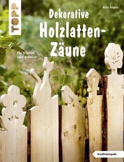 Dekorative Holzlatten-Zäune (kreativ.kompakt) von Rögele,  Alice