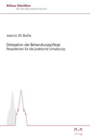 Delegation der Behandlungspflege von Di Bella,  Marco, Großkopf,  Volker