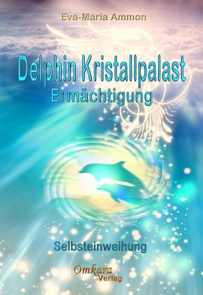 Delfin-Kristallpalast-Ermächtigung von Ammon,  Eva-Maria