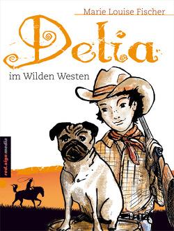 Delia im Wilden Westen von Fischer,  Marie Louise