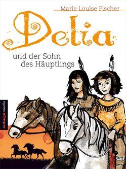 Delia und der Sohn des Häuptlings von Fischer,  Marie Louise
