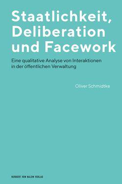 Staatlichkeit, Deliberation und Facework von Schmidtke,  Oliver