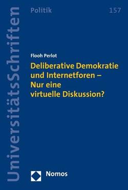 Deliberative Demokratie und Internetforen – Nur eine virtuelle Diskussion? von Perlot,  Flooh