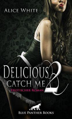 Delicious 2 – Catch me | Erotischer Roman von White,  Alice