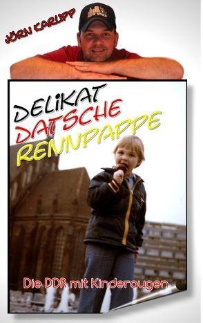 Delikat-Datsche-Rennpappe     Die DDR mit Kinderaugen von Karlipp,  Jörn