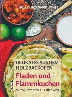 Delikates aus dem Holzbackofen: Fladen und Flammkuchen von Jones,  David u. Holly