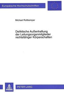 Deliktische Außenhaftung der Leitungsorganmitglieder rechtsfähiger Körperschaften von Rottkemper,  Michael