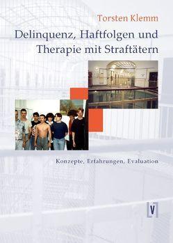 Delinquenz, Haftfolgen und Therapie mit Straffälligen von Klemm,  Torsten
