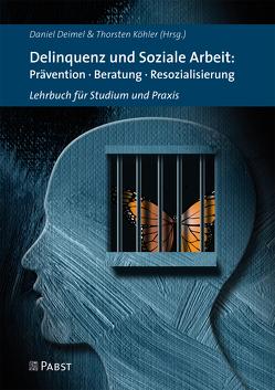 Delinquenz und Soziale Arbeit: Prävention · Beratung · Resozialisierung von Deimel,  Daniel, Köhler,  Thorsten