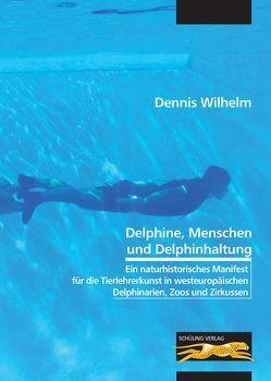 Delphine, Menschen und Delphinhaltung von Wilhelm,  Dennis