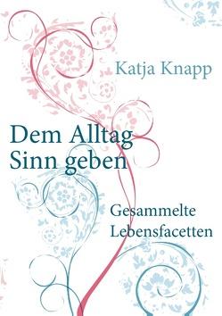 Dem Alltag Sinn geben von Knapp,  Katja